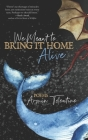 We Meant to Bring It Home Alive Cover Image
