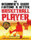 The Beginner's Guide to Becoming a Better Basketball Player Cover Image