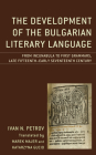 The Development of the Bulgarian Literary Language: From Incunabula to First Grammars, Late Fifteenth - Early Seventeenth Century Cover Image