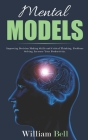 Mental Models: Improving Decision Making Skills and Critical Thinking, Problems Solving, Increase Your Productivity. Cover Image