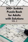 300+ Sudoku Puzzle Book for Adults with Solutions VOL 2 Cover Image