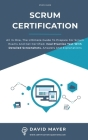 Scrum Certification: All In One, The Ultimate Guide To Prepare For Scrum Exams And Get Certified. Real Practice Test With Detailed Screensh Cover Image