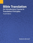 Bible Translation: An Introductory Course in Translation Principles, Fourth Edition Cover Image