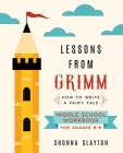 Lessons From Grimm: How To Write a Fairy Tale Middle School Workbook Grades 6-8 Cover Image