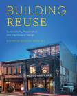 Building Reuse: Sustainability, Preservation, and the Value of Design (Sustainable Design Solutions from the Pacific Northwest) Cover Image