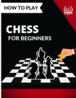 How to Play Chess for Beginners: Learn How to Play Dynamic Chess Cover Image