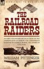 The Railroad Raiders: an Ohio Volunteers Recollections of the Andrews Raid to Disrupt the Confederate Railroad in Georgia During the America Cover Image