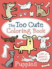 The Too Cute Coloring Book: Puppies Cover Image