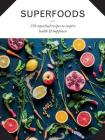 Superfoods: 150 Superfood Recipes to Inspire Health & Happiness Cover Image