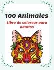 100 Animales Libro de colorear para adultos: Libro de Colorear para Adultos con Mandalas de Animales, 100 Páginas para Colorear de Animales con Elefan Cover Image
