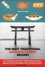 The Most Traditional Japanese Dessert Recipes: If You Like Japan and Desire to Understand How to Prepare Some of the Best Dessert Recipes of This Beau Cover Image
