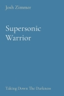 Supersonic Warrior: Taking Down The Darkness Cover Image