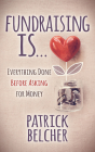 Fundraising Is: Everything Done Before Asking for Money Cover Image