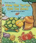 How the Turtle Got Its Shell (Little Golden Book) Cover Image
