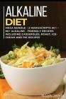 Alkaline Diet Cookbook: MEGA BUNDLE - 2 Manuscripts in 1 - 80+ Alkaline - friendly recipes including casseroles, roast, ice-cream and pie Cover Image