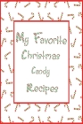 My Favorite Christmas Candy Recipes Journal: 6x9 Candy Cane Blank Cookbook With 60 Recipe Templates And Lined Notes Pages, Holiday Recipe Notebook, DI Cover Image
