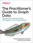The Practitioner's Guide to Graph Data: Applying Graph Thinking and Graph Technologies to Solve Complex Problems Cover Image