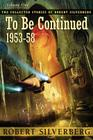 To Be Continued (Collected Stories of Robert Silverberg) Cover Image