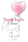 Happy Easter Journal: Easter Diary, Perfect Gift For Girls, Boys, Daughter, Son, Kids and More Cover Image