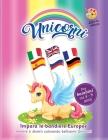 unicorni libro da colorare: per bambini età 4-8 anni, impara le bandiere europee mentre ti diverti colorando bellissimi unicorni. Disciplina genti Cover Image