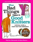 When Bad Things Happen to Good Knitters: Revised, Expanded, and Updated Survival Guide for Every Knitting Emergency Cover Image