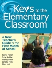 Keys to the Elementary Classroom: A New Teacher?s Guide to the First Month of School Cover Image