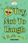 try not to laugh challenge joke book: jokes for kids 7-9 Questions and answers, A Hilarious and Interactive Joke Book Toy Game for Kids - Silly One-Li Cover Image
