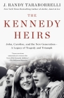 The Kennedy Heirs: John, Caroline, and the New Generation - A Legacy of Tragedy and Triumph Cover Image