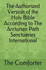 The Authorized Version of the Holy Bible According to The Arcturian Path Sanctuaries International Cover Image