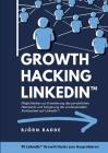 Growth Hacking LinkedIn(TM): Möglichkeiten zur Erweiterung des persönlichen Netzwerks und Steigerung der professionellen Sichtbarkeit auf LinkedIn. Cover Image
