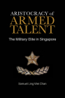 Aristocracy of Armed Talent: The Military Elite in Singapore Cover Image