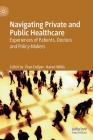 Navigating Private and Public Healthcare: Experiences of Patients, Doctors and Policy-Makers Cover Image
