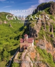 History of the Caucasus: Volume 1: At the Crossroads of Empires Cover Image