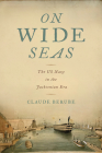 On Wide Seas: The US Navy in the Jacksonian Era (Maritime Currents:  History and Archaeol) Cover Image