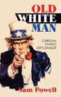 Old White Man: Christian Patriot Deplorable? Cover Image