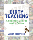 Dirty Teaching: A Beginner's Guide to Learning Outdoors Cover Image