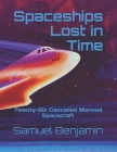 Spaceships Lost in Time: Twenty-Six Cancelled Manned Spacecraft Cover Image