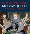 Great British Kings & Queens: A Pictorial History Cover Image