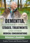 Dementia, Alzheimer's Disease Stages, Treatments, and Other Medical Considerations Cover Image