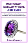 Making Resin Jewellery At Home: A DIY Guide: The Essential Beginner to Expert Manual on the Art of Making a Resin Jewellery from Scratch to Finish Cover Image