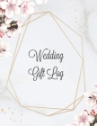 Wedding Gift Log: Record Gifts Received, Gift & Present Registry Keepsake Book, Special Day Bridal Shower Gift, Keep Track Presents Jour Cover Image