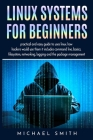 Linux Systems for beginners: practical and easy guide to uses linux. how hackers would use them it includes command line, basics, filesystem, netwo Cover Image