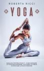 Yoga: Manuale Per Principianti - Come Imparare Lo Yoga Per Dimagrire, Alleviare Lo Stress e Ritrovare La Pace Interiore Cover Image