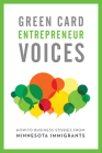 How-To Business Stories from Minnesota Immigrants: Green Card Entrepreneur Voices Cover Image