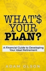 What's Your Plan?: A Financial Guide to Developing Your Ideal Retirement Cover Image