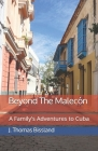 Beyond The Malecón: A Family's Adventures to Cuba Cover Image