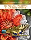 Les fleurs, papillons et la belle nature - Livre de Coloriage pour Adultes: Edition: pages pleines Cover Image