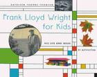 Frank Lloyd Wright for Kids: His Life and Ideas, 21 Activites Cover Image