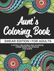 Aunt's Coloring Book Swear Edition For Adults A Totally Relatable & Hilarious Curse Word Color Book For Aunts: Funny Gift For Aunt Humorous Gag Gift F Cover Image