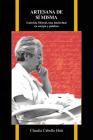 Artesana de sí misma: Gabriela Mistral, una intelectual en cuerpo y palabra (Purdue Studies in Romance Literatures #72) Cover Image